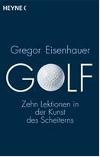 Golf Zehn Lektionen in der Kunst des Scheiterns
