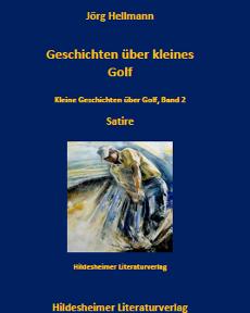 Jörg Hellmann Geschichten über kleines Golf / Band 2